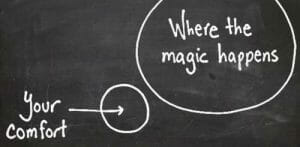 - Be Brave and Step Outside your Comfort Zone